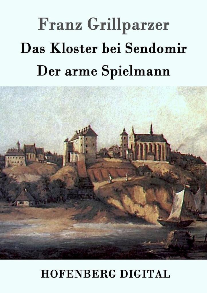 Das Kloster bei Sendomir / Der arme Spielmann als eBook