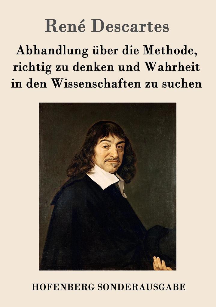 Abhandlung über die Methode, richtig zu denken und Wahrheit in den Wissenschaften zu suchen als Buch von René Descartes