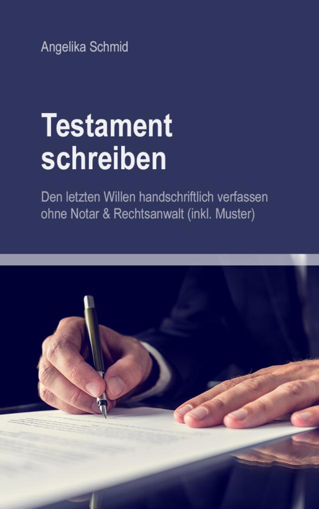 Testament schreiben - Den letzten Willen handschriftlich verfassen ohne Notar & Rechtsanwalt (inkl. Muster) als eBook epub