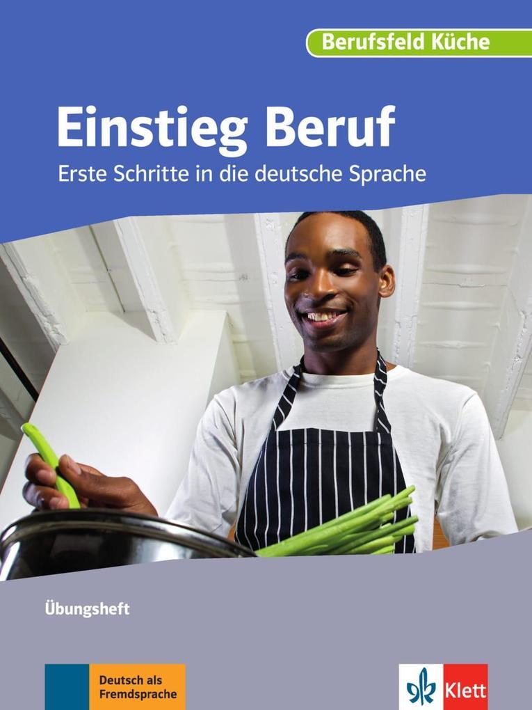 Berufsfeld Küche. Einstieg Beruf. Übungsheft als Buch von Ruth Albert, Susanne Krauß, Judith Reisewitz, Frauke Teepker, Franziska van Elten