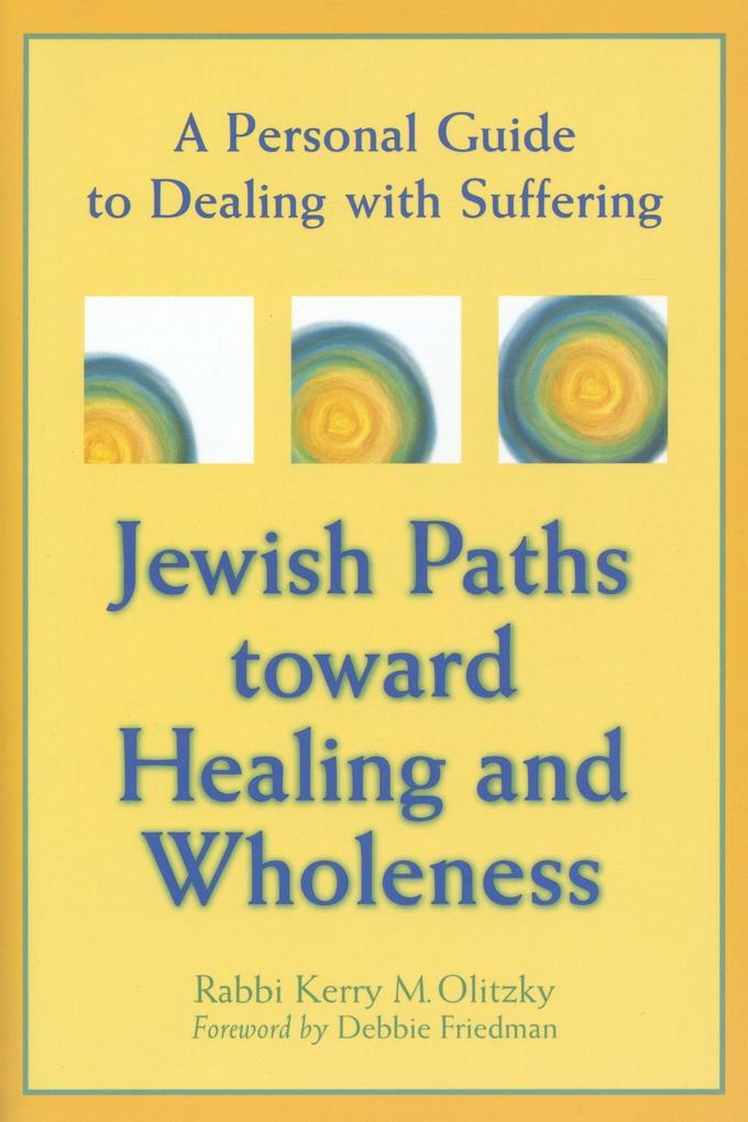 Jewish Paths Toward Healing and Wholeness: A Personal Guide to Dealing with Suffering als Buch