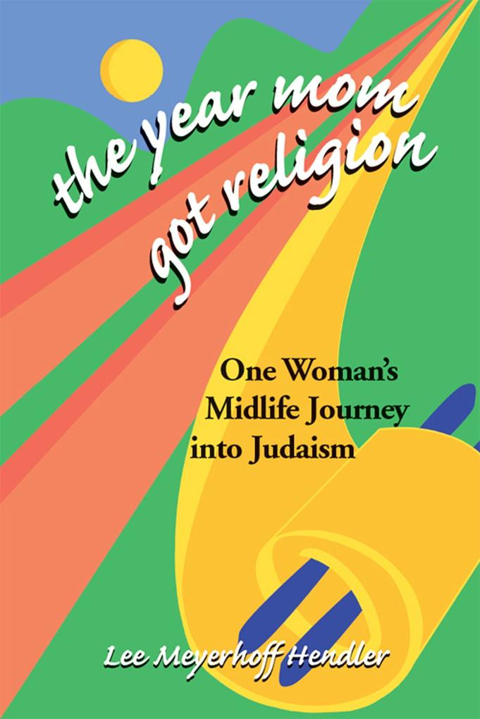 The Year Mom Got Religion: One Woman's Midlife Journey Into Judaism als Buch