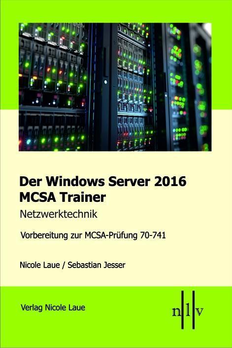 Der Windows Server 2016 MCSA Trainer, Netzwerktechnik, Vorbereitung zur MCSA-Prüfung 70-741 als Buch von Nicole Laue, Se