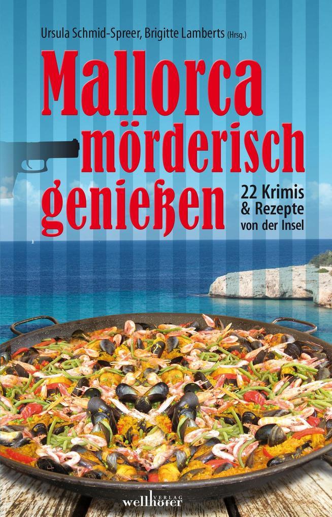 Mallorca mörderisch genießen: 22 Krimis und Rezepte von der Insel als eBook