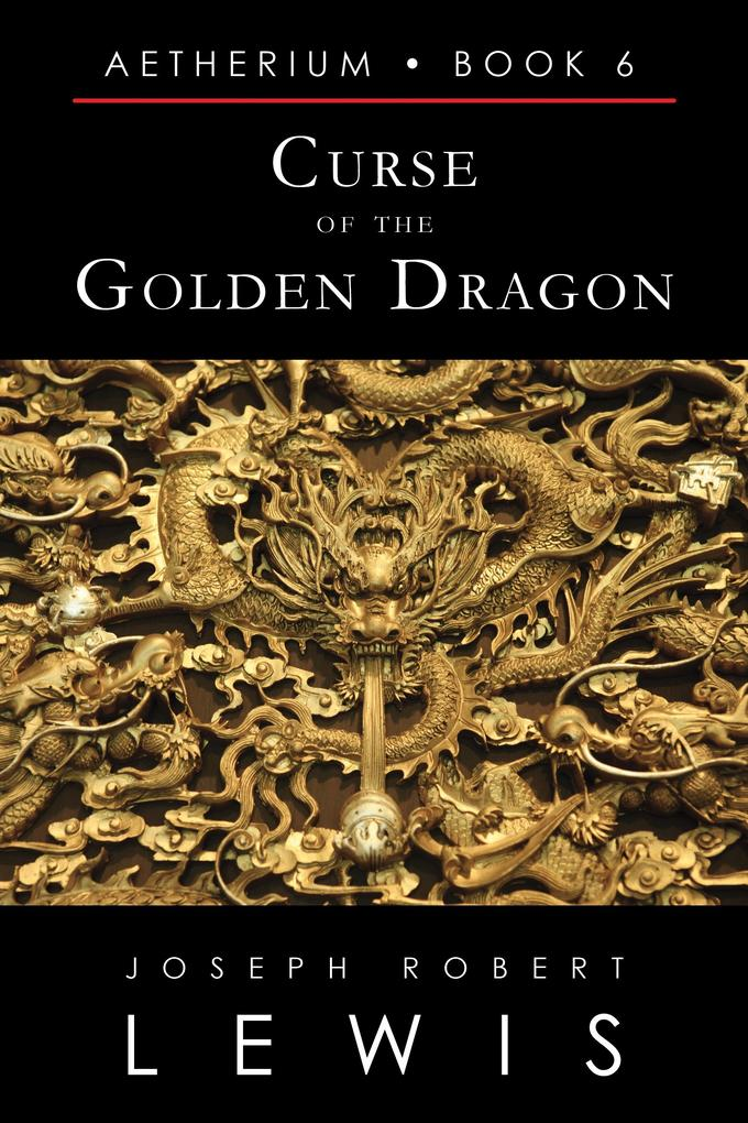 Curse of the Golden Dragon (Aetherium Book 6 of 7)