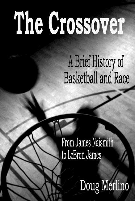 Crossover: A Brief History of Basketball and Race, From James Naismith to LeBron James als eBook von Doug Merlino