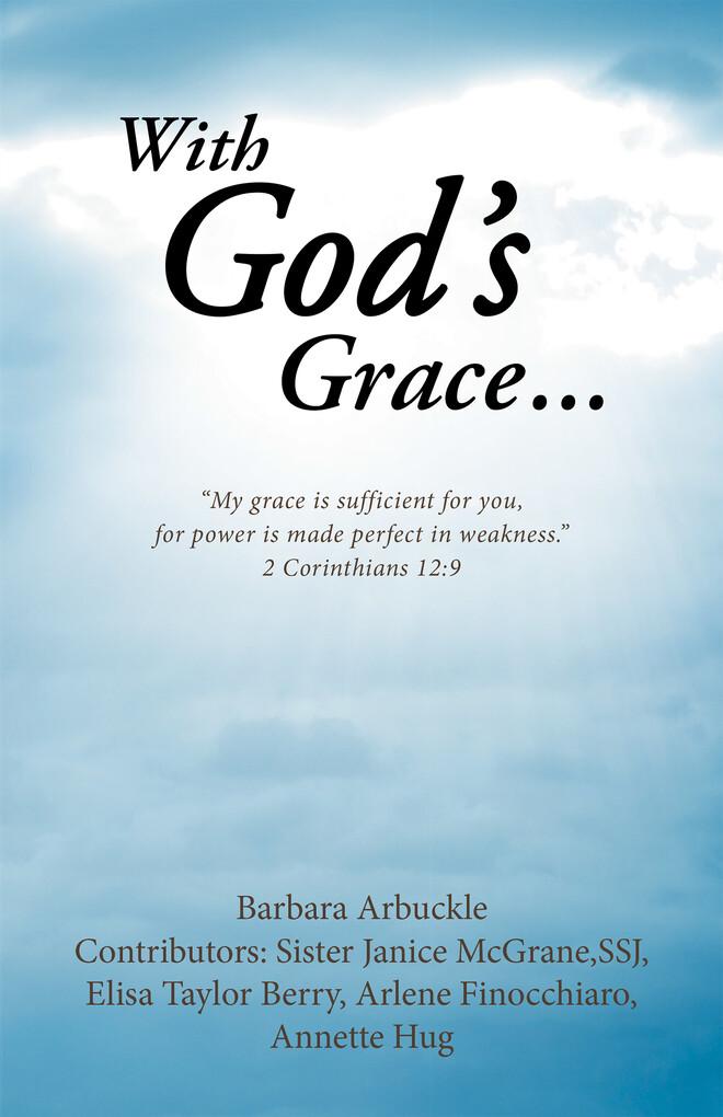 With God´s Grace... als eBook von Barbara Arbuckle, Sister Janice McGrane, Elisa Taylor Berry, Arlene Finocchiaro, Annette Hug