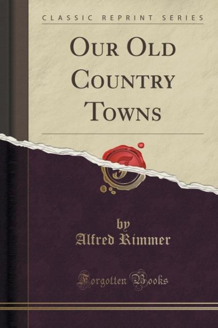 Our Old Country Towns (Classic Reprint)