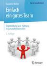 Einfach ein gutes Team - Teambildung und -führung im Gesundheitswesen