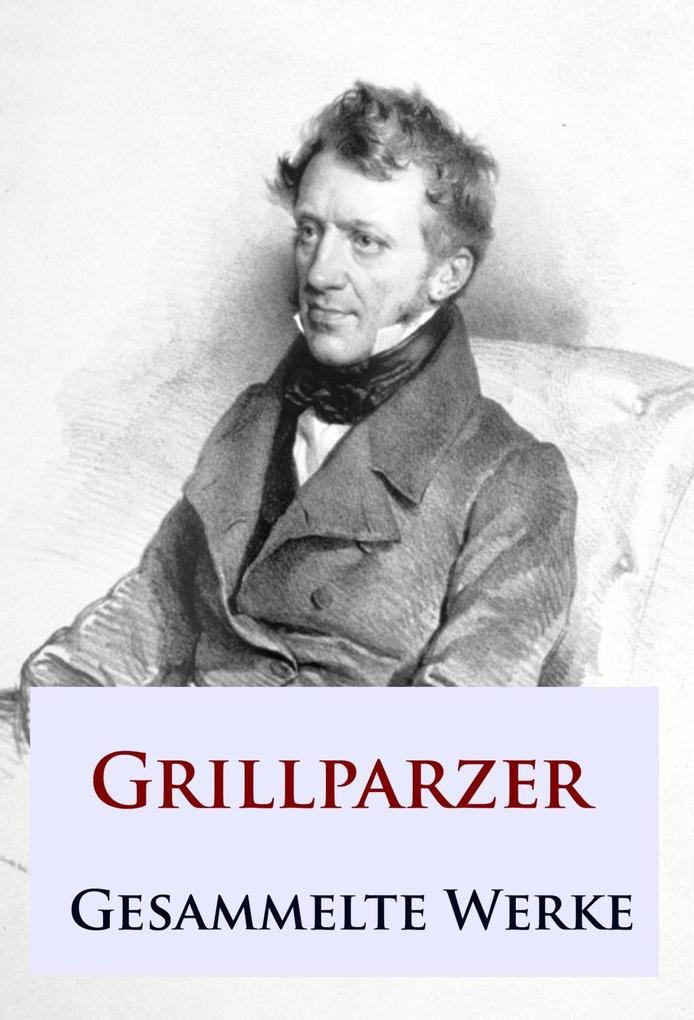 Grillparzer - Gesammelte Werke als eBook
