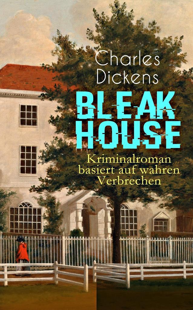 Bleak House (Kriminalroman basiert auf wahren Verbrechen) - Vollständige deutsche Ausgabe als eBook