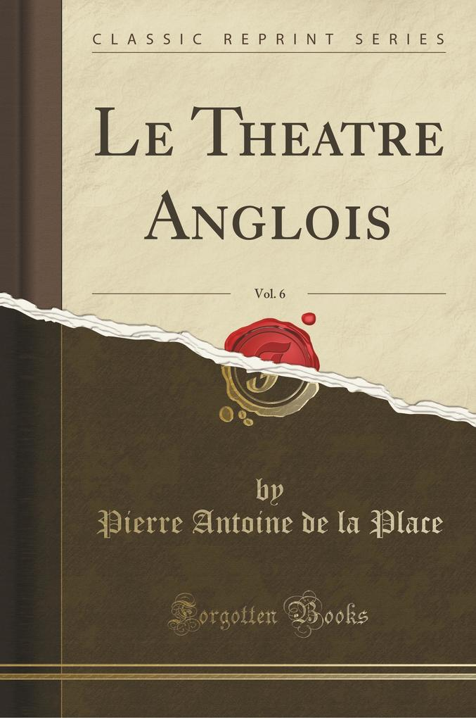 Le Theatre Anglois, Vol. 6 (Classic Reprint)