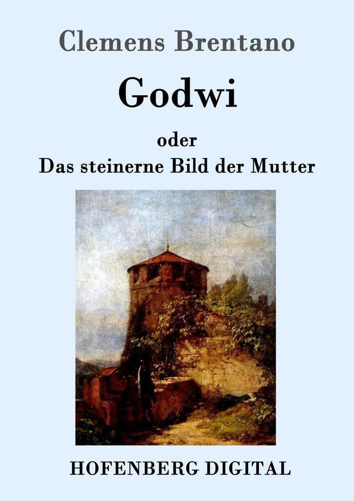 Godwi oder Das steinerne Bild der Mutter als eBook