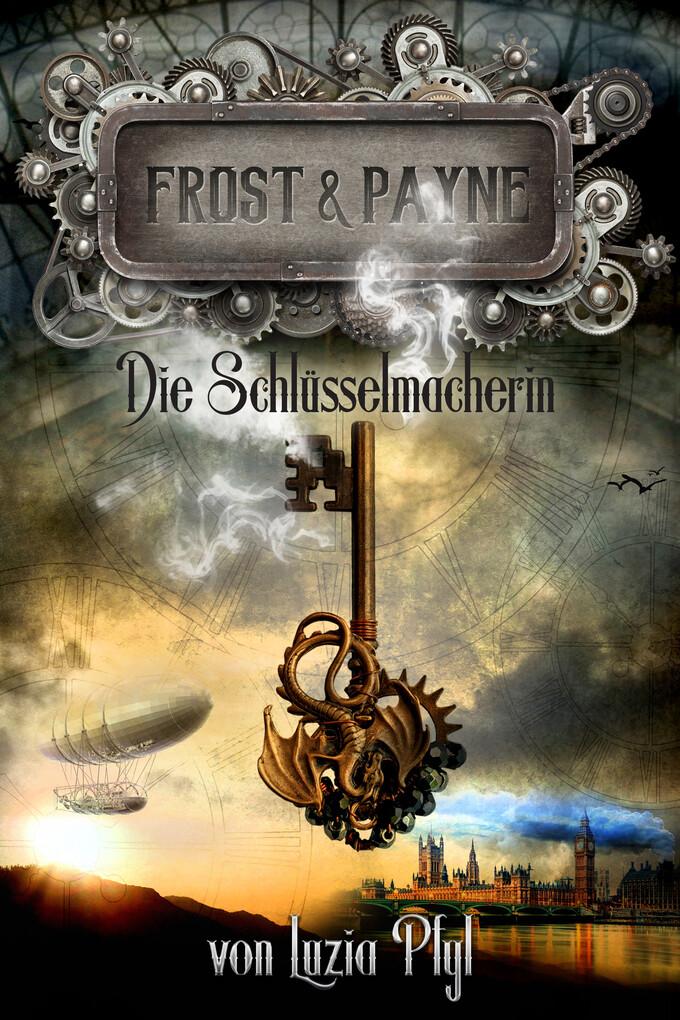 Frost & Payne - Band 1: Die Schlüsselmacherin (Steampunk) als eBook