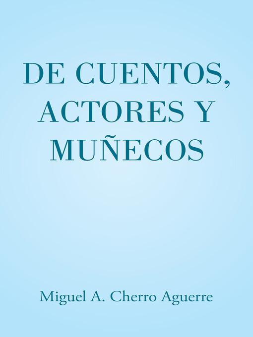 De cuentos, actores y muñecos als eBook von Miguel A. Cherro Aguerre - megustaescribir