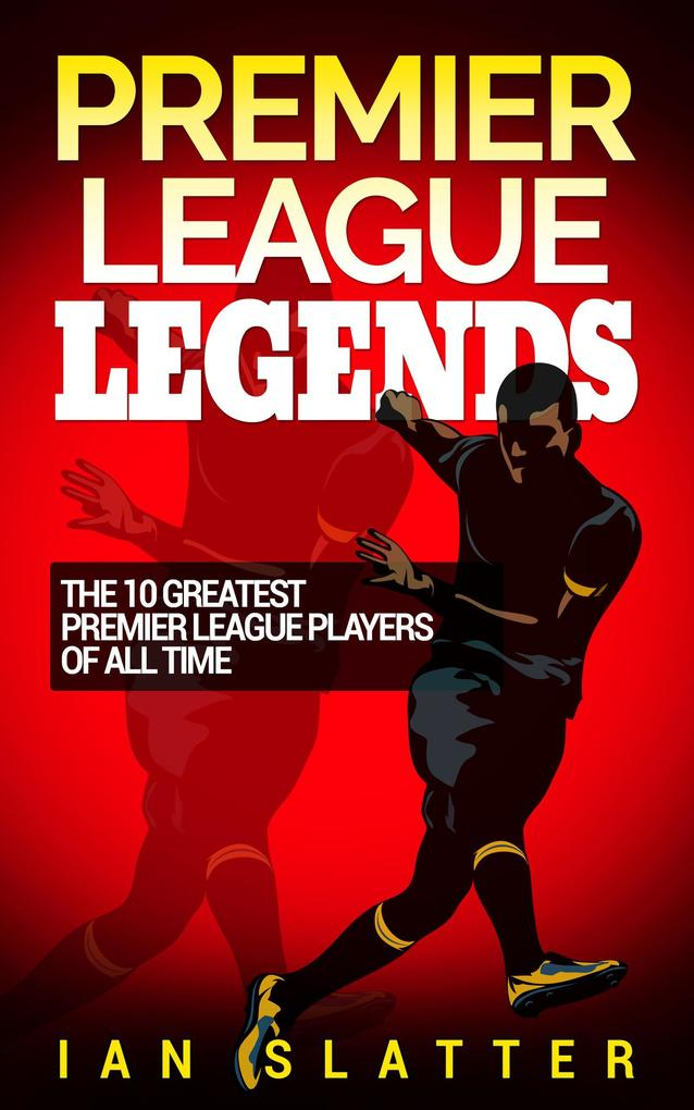 Premier League Legends: The 10 greatest Premier...