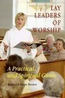 Lay Leaders of Worship: A Practical and Spiritual Guide