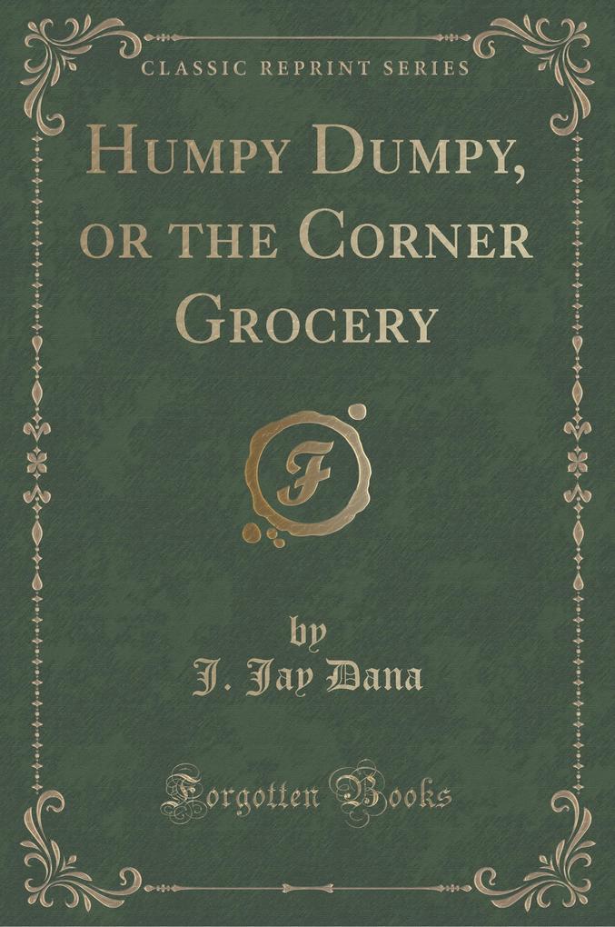 Humpy Dumpy, or the Corner Grocery (Classic Reprint)