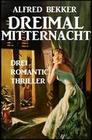 Dreimal Mitternacht: Drei Romantic Thriller