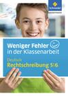 Weniger Fehler in der Klassenarbeit. Deutsch Rechtschreibung 5 / 6
