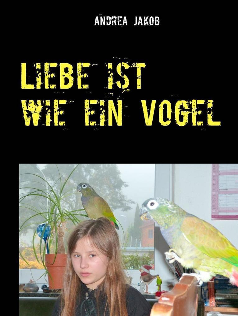 Liebe ist wie ein Vogel als eBook