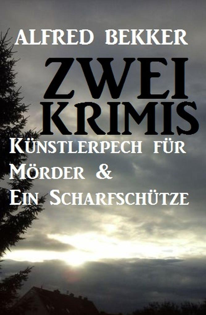 Zwei Krimis: Künstlerpech für Mörder & Ein Scharfschütze als eBook