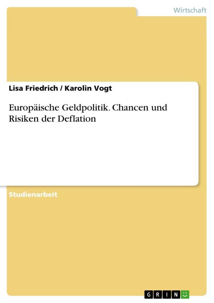 Europäische Geldpolitik. Chancen und Risiken der Deflation als eBook von Lisa Friedrich, Karolin Vogt - GRIN Verlag