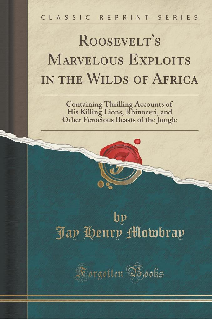 Roosevelt's Marvelous Exploits in the Wilds of Africa