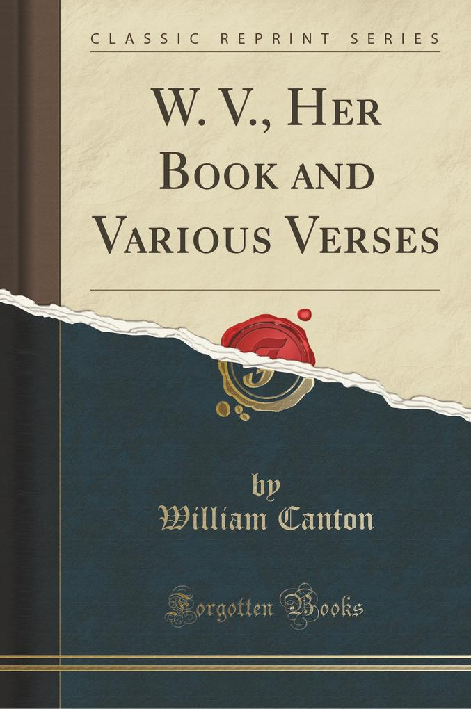 W. V., Her Book and Various Verses (Classic Reprint)