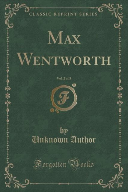 Max Wentworth, Vol. 2 of 3 (Classic Reprint) als Taschenbuch von Unknown Author