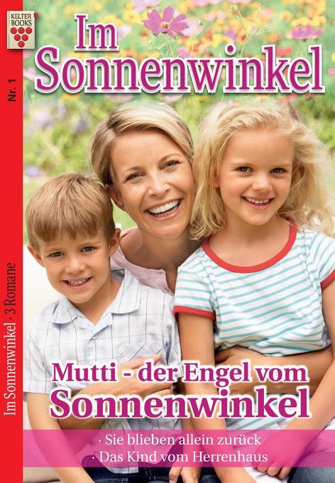 Im Sonnenwinkel Nr. 1: Mutti - der Engel im Sonnenwinkel / Sie blieben allein zurück / Das Kind vom Herrenhaus