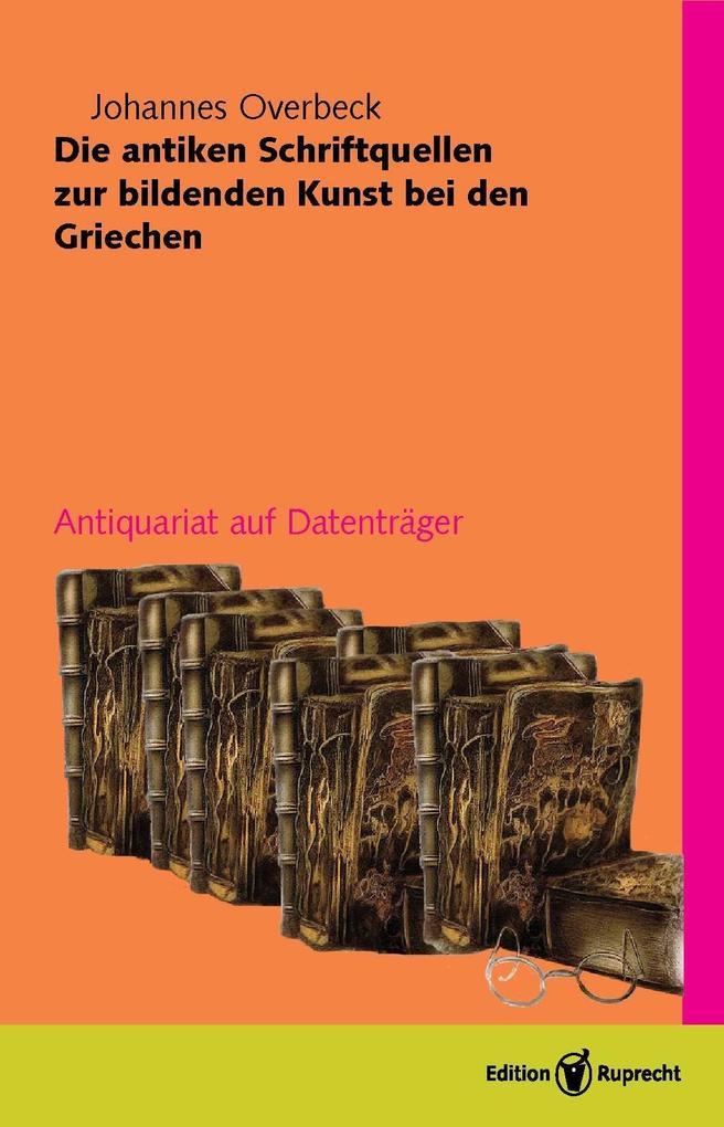 Die antiken Schriftquellen zur bildenden Kunst bei den Griechen als eBook