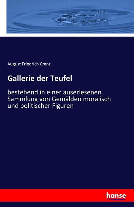 Gallerie der Teufel: bestehend in einer auserlesenen Sammlung von Gemälden moralisch und politischer Figuren