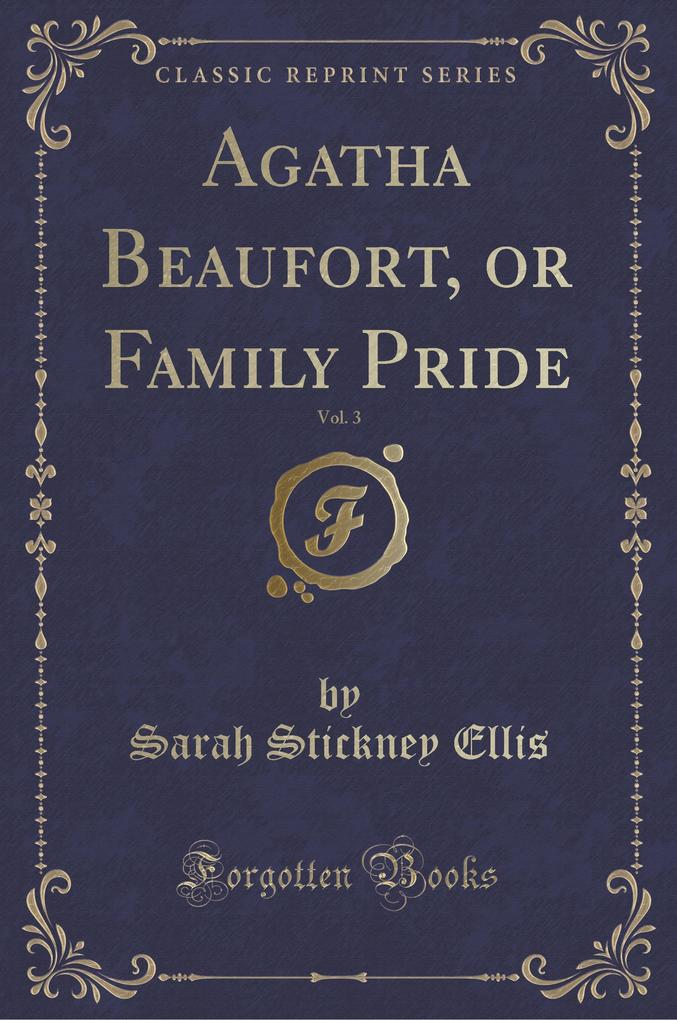 Agatha Beaufort, or Family Pride, Vol. 3 (Classic Reprint)