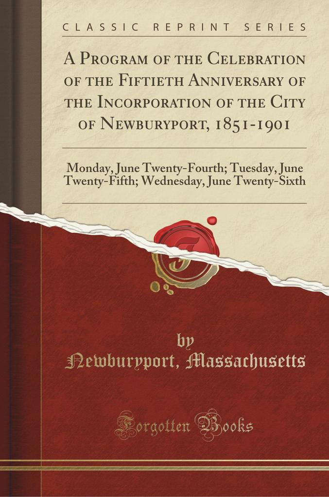 A Program of the Celebration of the Fiftieth Anniversary of the Incorporation of the City of Newburyport, 1851-1901