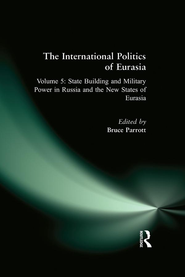 The International Politics of Eurasia: v. 5: State Building and Military Power in Russia and the New States of Eurasia als eBook epub