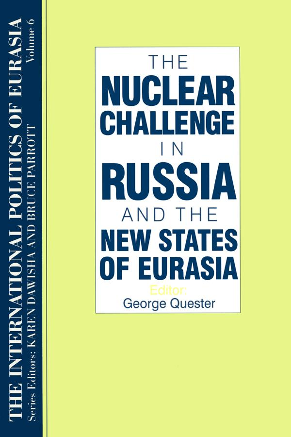 The International Politics of Eurasia: v. 6: The Nuclear Challenge in Russia and the New States of Eurasia als eBook epub