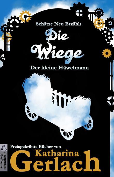 Die Wiege: Der kleine Häwelmann (Schätze Neu Erzählt, #0) als eBook