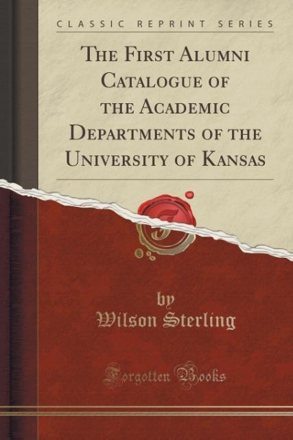 The First Alumni Catalogue of the Academic Departments of the University of Kansas (Classic Reprint) als Taschenbuch von