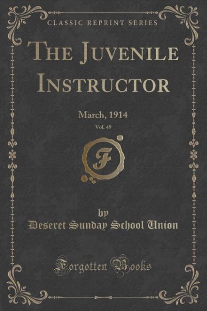 The Juvenile Instructor, Vol. 49 als Taschenbuch von Deseret Sunday School Union