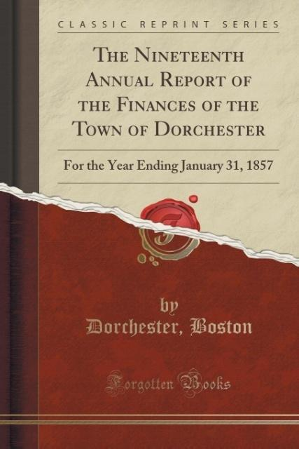 The Nineteenth Annual Report of the Finances of the Town of Dorchester als Taschenbuch von Dorchester Boston