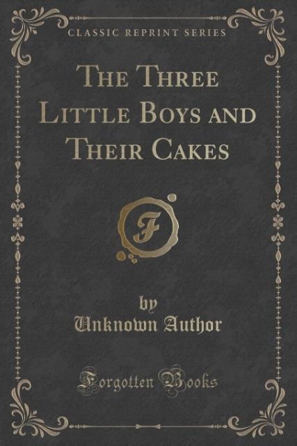 The Three Little Boys and Their Cakes (Classic Reprint) als Taschenbuch von Unknown Author