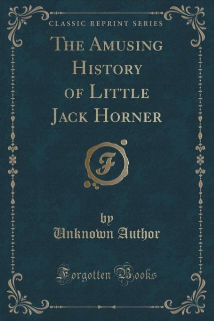 The Amusing History of Little Jack Horner (Classic Reprint) als Taschenbuch von Unknown Author