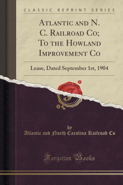 Atlantic and N. C. Railroad Co; To the Howland Improvement Co als Taschenbuch von Atlantic And North Carolina Railroad C