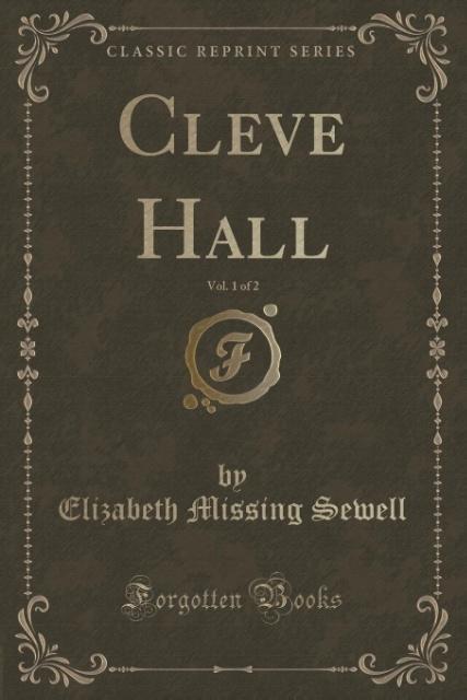 Cleve Hall, Vol. 1 of 2 (Classic Reprint) als Taschenbuch von Elizabeth Missing Sewell