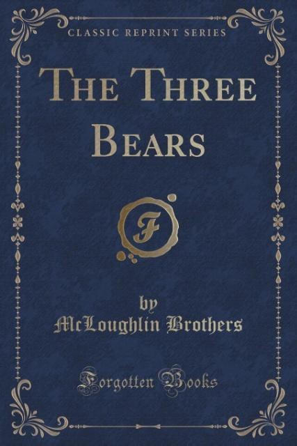 The Three Bears (Classic Reprint) als Taschenbuch von McLoughlin Brothers