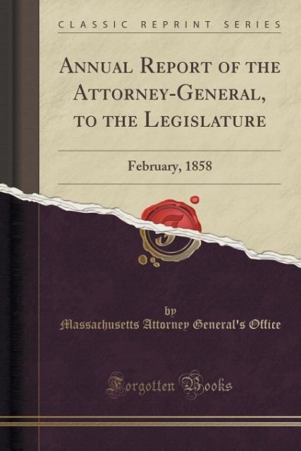 Annual Report of the Attorney-General, to the Legislature als Taschenbuch von Massachusetts Attorney General'S Office