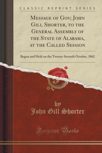 Message of Gov; John Gill Shorter, to the General Assembly of the State of Alabama, at the Called Session als Taschenbuc