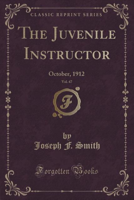 The Juvenile Instructor, Vol. 47 als Taschenbuch von Joseph F. Smith