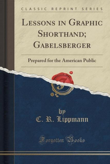 Lessons in Graphic Shorthand; Gabelsberger als Taschenbuch von C. R. Lippmann